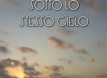 """""""Sotto lo stesso cielo"""" di Barbara Martinucci"""