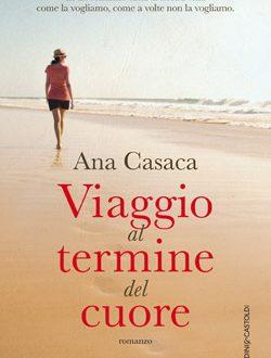 """""""Viaggio al termine del cuore"""" di Ana Casaca"""