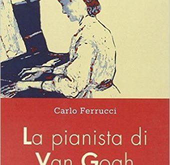 La pianista di Van Gogh di Carlo Ferrucci