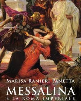 """Marisa Ranieri Panetta """"Messalina e la Roma imperiale dei suoi tempi"""" (Salani)"""