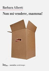 """""""Non mi vendere, Mamma!"""" di Barbara Alberti (Nottetempo)"""