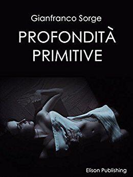 Profondità primitive – di Gianfranco Sorge