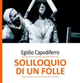 Soliloquio di un folle – di Egidio Capodiferro