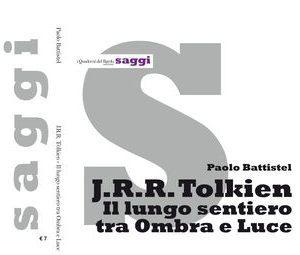 J.R.R. Tolkien, il lungo sentiero tra Ombra e Luce – di Paolo Battistel
