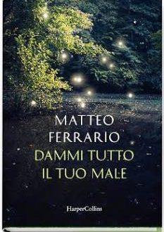 Dammi tutto il tuo male – di Matteo Ferrario