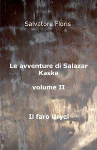 Le avventure di Salazar Kaska. Il faro di Uryel – di Salvatore Floris