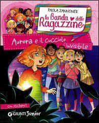 Aurora e il Cucciolo Invisibile – La Banda delle Ragazzine di Paola Zannoner (Giunti Junior)