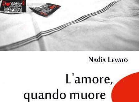 """""""L'Amore Quando Muore"""" di Nadia Levato"""