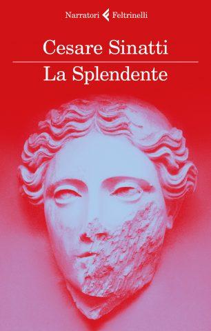 """""""La Splendente"""" di Cesare Sinatti (Feltrinelli)"""