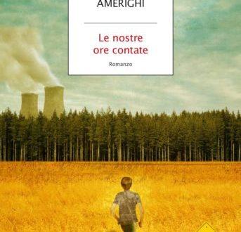 Le nostre ore contate – di Marco Amerighi (Mondadori)