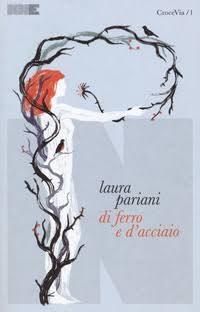 """""""Di Ferro e D'Acciaio"""" di Laura Pariani (NN Editore)"""