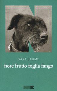 """""""Fiore frutto foglia fango"""" di Sara Baume (NN Editore)"""
