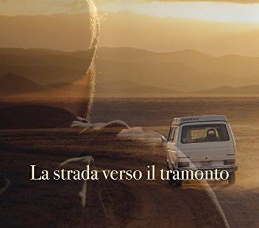 La strada verso il tramonto – di Massimo Severi (StreetLib)