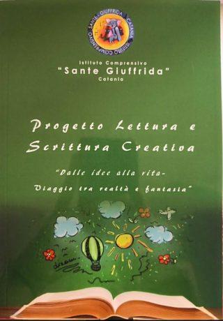 """Progetto Lettura e Scrittura Creativa """"Dalle idee alla vita - Viaggio tra realtà e fantasia"""" Ist. Comprensivo """"S. Giuffrida"""" Catania"""