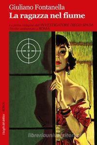 La ragazza nel fiume – di Giuliano Fontanella (Robin Edizioni)
