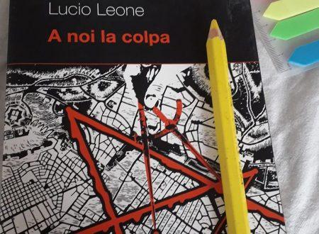 A noi la colpa – di Lucio Leone (Spartaco)