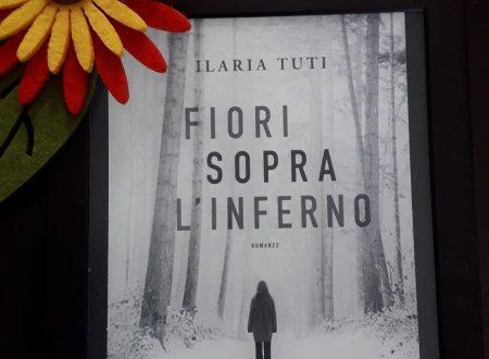 Fiori sopra l'inferno – di Ilaria Tuti (Longanesi)