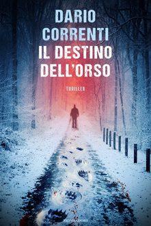 Il destino dell'orso – Dario Correnti (Mondadori)
