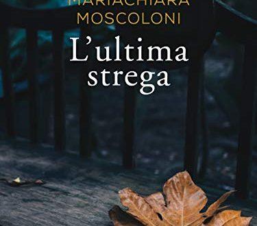 """""""L'Ultima Strega"""" di MariaChiara Moscoloni (LibroMania)"""