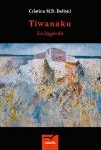 Tiwanaku la leggenda di Cristina M.D. Belloni