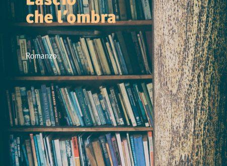 Lascio che l'ombra – di Paola Baratto (Manni editore)