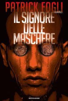 Il signore delle maschere – di Patrick Fogli (Mondadori)