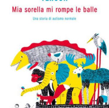 Mia sorella mi rompe le balle – di Margherita e Damiano Tercon (Mondadori)