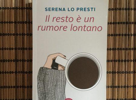 """""""Il resto è un rumore lontano"""" – di Serena Lo Presti (Bookabook)"""