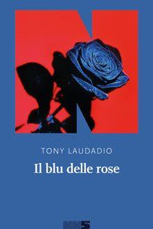Il Blu delle Rose di Tony Laudadio (NNE)