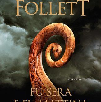 Fu sera e fu mattina – Ken Follett (Mondadori)