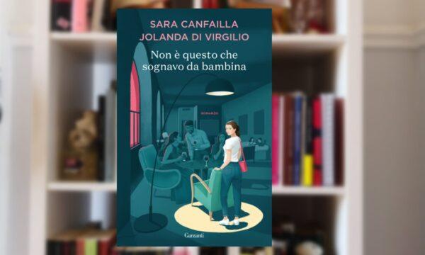 """""""Non è questo che sognavo da bambina"""" di Sara Canfailla e Jolanda Di Virgilio (Garzanti)"""